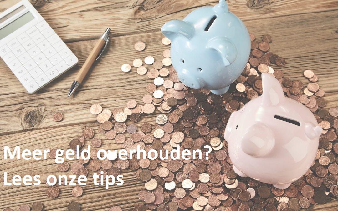 Meer geld overhouden – een aantal handige bespaartips